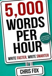 5,000 Words Per Hour: Write Faster, Write Smarter Book Pdf