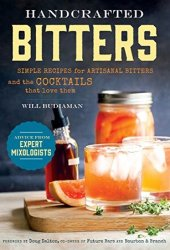 Handcrafted Bitters: Simple Recipes for Artisanal Bitters and the Cocktails that Love Them