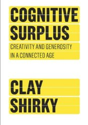 Cognitive Surplus: Creativity and Generosity in a Connected Age Pdf Book