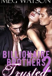 Trusted (Billionaire Brothers serial, Part #2)