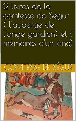 2 livres de la comtesse de Ségur: L'auberge de l'ange gardien et Mémoires d'un âne