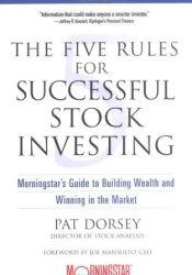 The Five Rules for Successful Stock Investing: Morningstar's Guide to Building Wealth and Winning in the Market Pdf Book