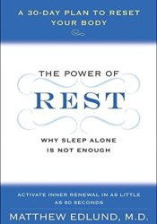 The Power of Rest: Why Sleep Alone Is Not Enough. A 30-Day Plan to Reset Your Body Pdf Book