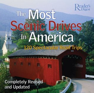 The Most Scenic Drives in America: 120 Spectacular Road Trips