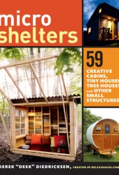 Microshelters: 59 Creative Cabins, Tiny Houses, Tree Houses, and Other Small Structures Book Pdf