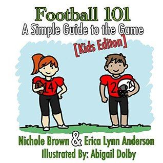 Football 101: A Simple Guide to the Game: Kids Edition