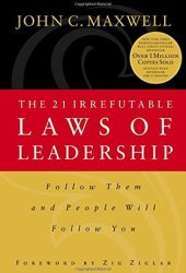 The 21 Irrefutable Laws of Leadership: Follow Them and People Will Follow You Pdf Book