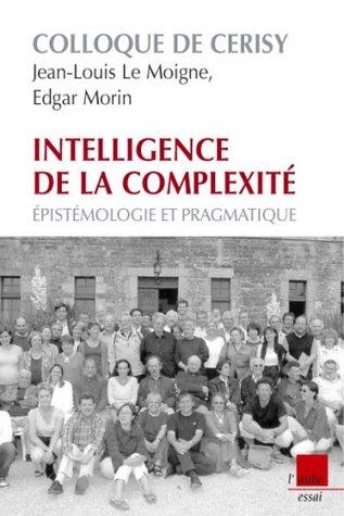 Intelligence de la complexité : Épistémologie et pragmatique - Colloque de Cerisy