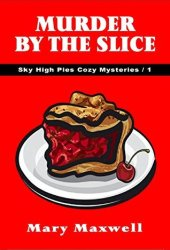 Murder by the Slice (Sky High Pies Mysteries #1)
