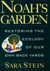 Noah's Garden: Restoring the Ecology of Our Own Backyards Pdf Book