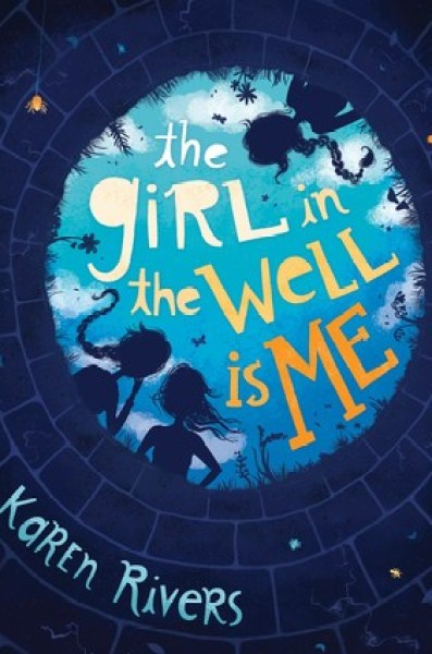The Girl in the Well Is Me-Karen Rivers