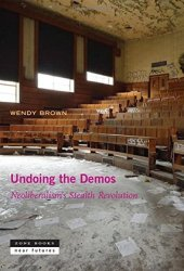 Undoing the Demos: Neoliberalism's Stealth Revolution