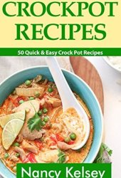 Crockpot Recipes: 50 Quick & Easy Crock Pot Recipes (Crock-Pot Meals, Crock Pot Cookbook, Slow Cooker, Slow Cooker Recipes, Slow Cooking, Slow Cooker Meals, Crock-Pot Meal) Book Pdf