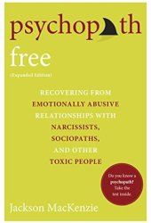 Psychopath Free (Expanded Edition): Recovering from Emotionally Abusive Relationships With Narcissists, Sociopaths, and Other Toxic People Pdf Book