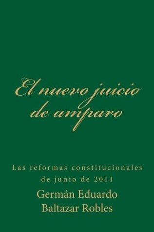 El nuevo juicio de amparo: las reformas constitucionales de junio de 2011