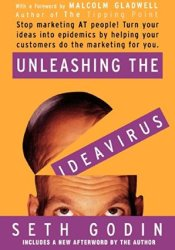 Unleashing the Ideavirus: Stop Marketing AT People! Turn Your Ideas into Epidemics by Helping Your Customers Do the Marketing thing for You. Pdf Book