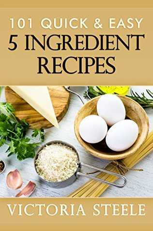101 Quick & Easy 5 Ingredient Recipes