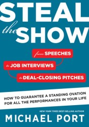 Steal the Show: From Speeches to Job Interviews to Deal-Closing Pitches, How to Guarantee a Standing Ovation for All the Performances in Your Life Pdf Book