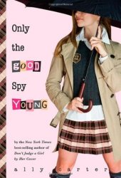 Only the Good Spy Young (Gallagher Girls, #4)