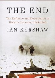 The End: The Defiance and Destruction of Hitler's Germany 1944-45 Pdf Book
