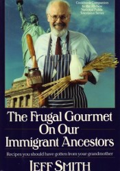 The Frugal Gourmet on Our Immigrant Ancestors: Recipes You Should Have Gotten from Your Grandmother Pdf Book