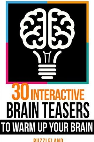 Brain teasers: 30 Interactive Brainteasers to Warm up your Brain (Brain teasers, riddles & puzzles, puzzles & games) Book Pdf ePub