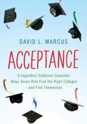Acceptance: A Legendary Guidance Counselor Helps Seven Kids Find the Right Colleges—and Find Themselves Pdf Book