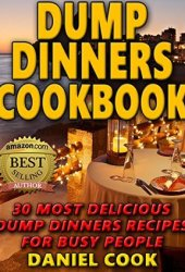 Dump Dinners Cookbook: 30 Most Delicious Dump Dinners Recipes for Busy People Book Pdf
