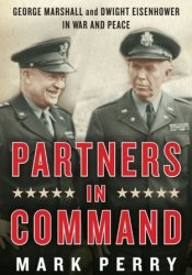 Partners in Command: George Marshall & Dwight Eisenhower in War & Peace Pdf Book