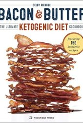 Bacon & Butter: The Ultimate Ketogenic Diet Cookbook Book Pdf