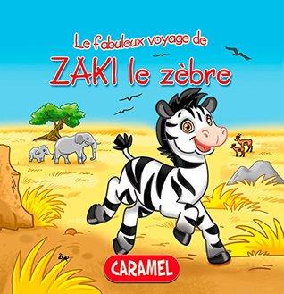 Zaki le zèbre: Une histoire du soir pour tout petits et lecteurs en herbe (Les fabuleux voyages t. 1)