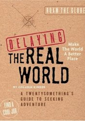 Delaying the Real World: A Twentysomething's Guide to Seeking Adventure Pdf Book