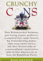 Crunchy Cons: How Birkenstocked Burkeans, gun-loving organic gardeners, evangelical free-range farmers, hip homeschooling mamas, right-wing nature ... America (or at least the Republican Party) Pdf Book