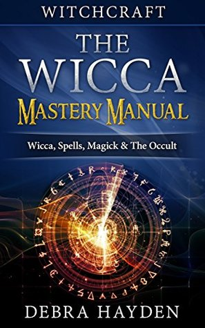 Witchcraft: The Wicca Mastery Manual - Wicca, Spells, Magick & The Occult