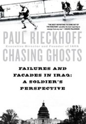 Chasing Ghosts: Failures and Facades in Iraq: A Soldier's Perspective Pdf Book