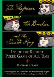 The Professor, the Banker, and the Suicide King: Inside the Richest Poker Game of All Time Pdf Book