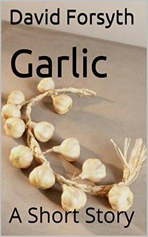 Garlic: A Short Story
