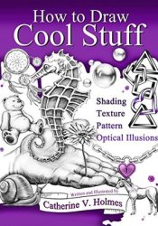 How to Draw Cool Stuff: Shading, Textures and Optical Illusions Pdf Book