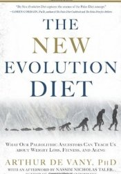 The New Evolution Diet: What Our Paleolithic Ancestors Can Teach Us about Weight Loss, Fitness, and Aging Pdf Book