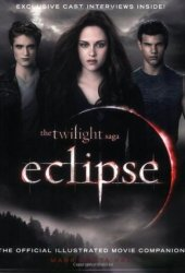 Eclipse: The Complete Illustrated Movie Companion (The Twilight Saga: The Official Illustrated Movie Companion, #3)