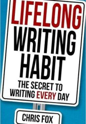 Lifelong Writing Habit: The Secret to Writing Every Day Pdf Book