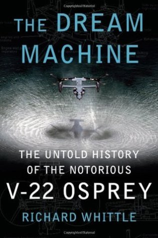 The Dream Machine: The Untold History of the Notorious V-22 Osprey Book Pdf ePub