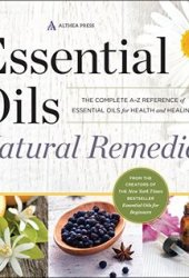 Essential Oils Natural Remedies: The Complete A-Z Reference of Essential Oils for Health and Healing Pdf Book