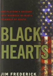 Black Hearts: One Platoon's Descent Into Madness in Iraq's Triangle of Death Pdf Book