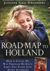 Road Map to Holland: How I Found My Way Through My Son's First Two Years with Down Syndrome Pdf Book