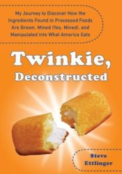 Twinkie, Deconstructed: My Journey to Discover How the Ingredients Found in Processed Foods Are Grown, Mined (Yes, Mined), and Manipulated Into What America Eats Pdf Book