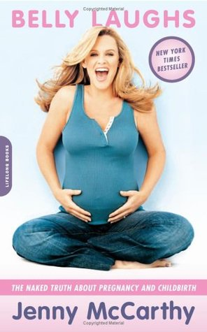 Belly Laughs: The Naked Truth About Pregnancy and Childbirth