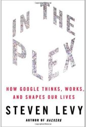 In the Plex: How Google Thinks, Works, and Shapes Our Lives Pdf Book