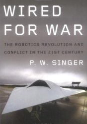 Wired for War: The Robotics Revolution and Conflict in the 21st Century Pdf Book