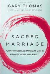 Sacred Marriage: What If God Designed Marriage to Make Us Holy More Than to Make Us Happy? Pdf Book